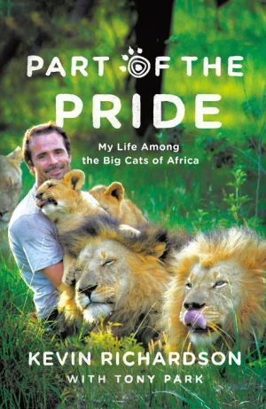 Part of the Pride: My Life Living Amongst Africa's Big Cats