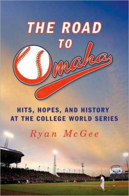 Road to Omaha: Hits, Hopes and History at the College World Series