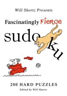Will Shortz Presents Fascinatingly Fierce Sudoku: 200 Hard Puzzles