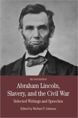 Abraham Lincoln, Slavery, and the Civil War: Selected Writing and Speeches