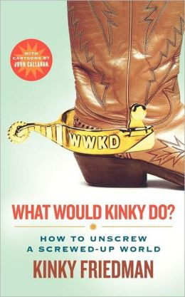 What Would Kinky Do?: How to Unscrew a Screwed-Up World