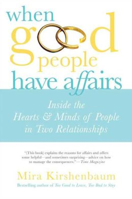 When Good People Have Affairs: Inside the Hearts and Minds of People in Two Relationships