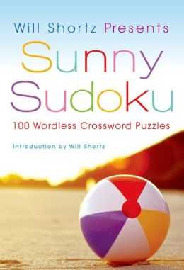 Will Shortz Presents Sunny Sudoku: 100 Wordless Crossword Puzzles