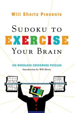 Will Shortz Presents Sudoku to Exercise Your Brain: 100 Wordless Crossword Puzzles