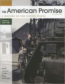 The American Promise: A History of the United States, Volume C: From 1900