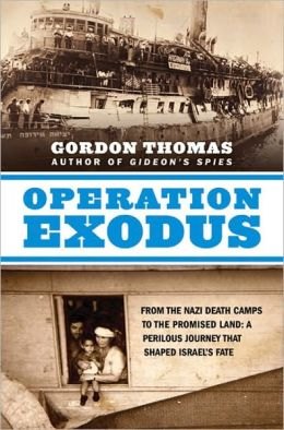 Operation Exodus: From the Nazi Death Camps to the Promised Land - A Perilous Journey That Shaped Israel's Fate