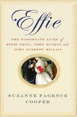 Effie: The Passionate Lives of Effie Gray, John Ruskin and John Everett Millais