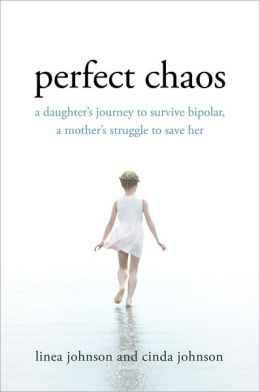 Perfect Chaos: A Daughter's Journey to Survive Bipolar, a Mother's Struggle to Save Her
