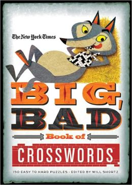 The New York Times Big, Bad Book of Crosswords: 150 Easy to Hard Puzzles