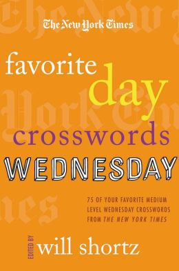 The New York Times Favorite Day Crosswords: Wednesday: 75 of Your Favorite Medium Wednesday Crosswords from the New York Times