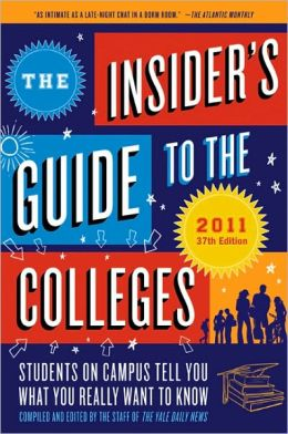 The Insider's Guide to the Colleges 2011: Students on Campus Tell You What You Really Want to Know