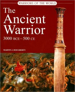 Warriors of the World: The Ancient Warriors 300 BC - 500 AD
