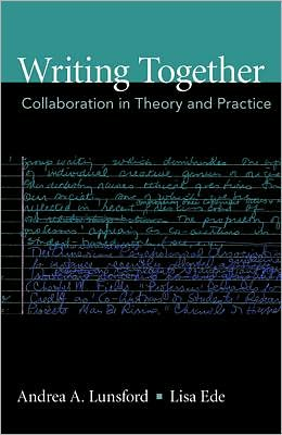 Writing Together: Collaboration in Theory and Practice