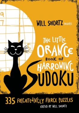 Will Shortz Presents the Little Orange Book of Harrowing Sudoku: 335 Frighteningly Fierce Puzzles