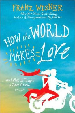 How the World Makes Love: ... and What It Taught a Jilted Groom
