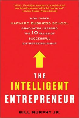 The Intelligent Entrepreneur: How Three Harvard Business School Graduates Learned the 10 Rules of Successful Entrepreneurship