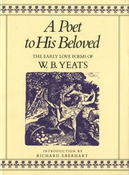 Poet to His Beloved: The Early Love Poems Of William Butler Yeats
