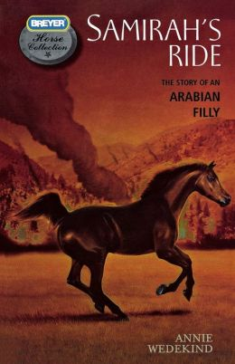 Samirah's Ride: The Story of an Arabian Filly (Breyer Horse Collection Series)