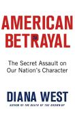 Book Cover Image. Title: American Betrayal:  The Secret Assault on Our Nation's Character, Author: Diana  West