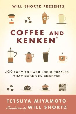 Will Shortz Presents Coffee and KenKen: 100 Easy to Hard Logic Puzzles That Make You Smarter