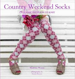 Country Weekend Socks: 25 Classic Patterns to Knit