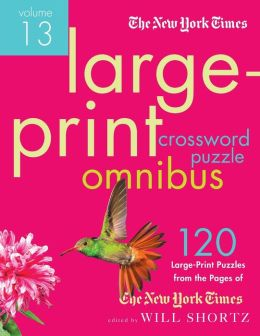 The New York Times Large-Print Crossword Puzzle Omnibus Volume 12: 120 Large-Print Easy to Hard Puzzles from the Pages of The New York Times