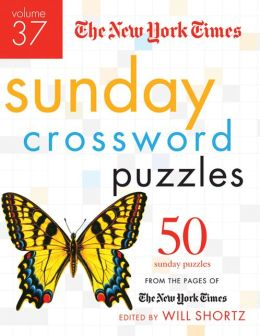 The New York Times Sunday Crossword Puzzles Volume 37: 50 Sunday Puzzles from the Pages of The New York Times The New York Times and Will Shortz