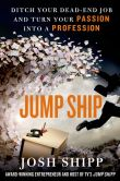 Book Cover Image. Title: Jump Ship:  Ditch Your Dead-End Job and Turn Your Passion into a Profession, Author: Josh Shipp
