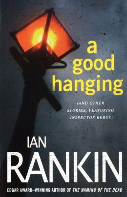 A Good Hanging (Inspector John Rebus Series)