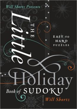 Will Shortz Presents The Little Holiday Book of Sudoku: Easy to Hard Puzzles