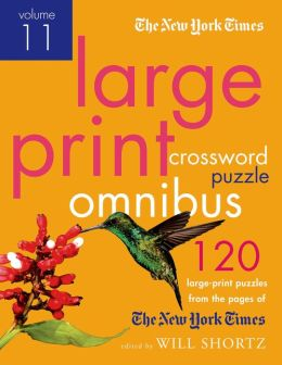 The New York Times Large-Print Crossword Puzzle Omnibus Volume 11: 120 Large-Print Easy to Hard Puzzles from the Pages of The New York Times