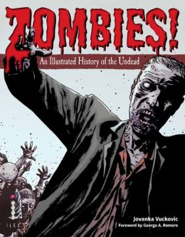 Zombies!: An Illustrated History of the Undead Jovanka Vuckovic and George Romero