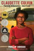 Book Cover Image. Title: Claudette Colvin:  Twice Toward Justice, Author: Phillip Hoose