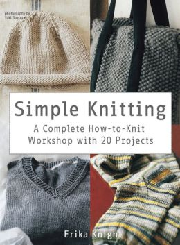 Simple Knitting: A Complete How-to-Knit Workshop with 20 Projects by Erika Kn...