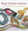 Book Cover Image. Title: Bead Crochet Jewelry:  An Inspired Journey Through 27 Designs, Author: Bert Rachel Freed