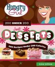 Book Cover Image. Title: Hungry Girl 200 Under 200 Just Desserts:  200 Recipes Under 200 Calories, Author: Lisa Lillien
