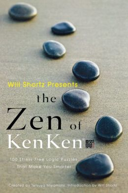 Will Shortz Presents the Zen of KenKen: 100 Stress-Free Logic Puzzles That Make You Smarter