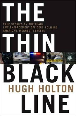 Thin Black Line: True Stories by Black Law Enforcement Officers Policing America's Meanest Streets