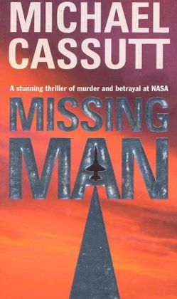 Missing Man: A Stunning Thriler of Murder and Betrayal at NASA