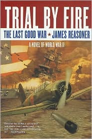 Trial by Fire: The Last Good War, Book 2