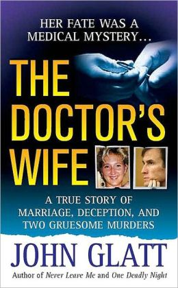 Doctor's Wife: A True Story of Marriage, Deception and Two Gruesome Murders