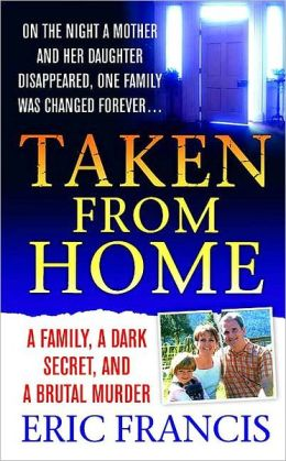 Taken From Home: A Family, a Dark Secret, and a Brutal Murder