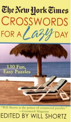 New York Times Crosswords For A Lazy Day: 130 Fun, Easy Puzzles