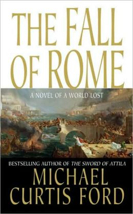 Fall of Rome: A Novel of a World Lost