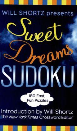 Will Shortz Presents Sweet Dreams Sudoku: 150 Fast, Fun Puzzles