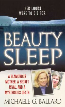 Beauty Sleep: A Glamorous Mother, a Secret Rival, and a Mysterious Death