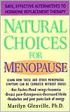 Natural Choices for Menopause: Safe Effective Alternatives for Menopause