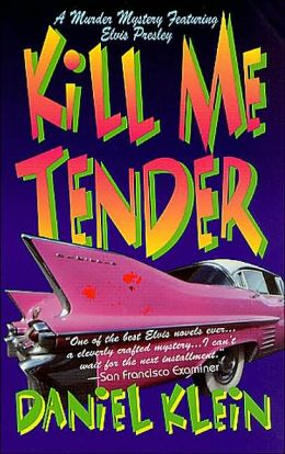 Kill Me Tender: A Murder Mystery Featuring the Singing Sleuth Elvis Presley
