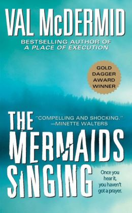 The Mermaids Singing (Tony Hill and Carol Jordan Series #1)