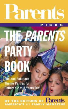 Parents Party Book (Parents Picks Series): Fun and Fabulous Theme Parties for Children 2 to 8 Years Old